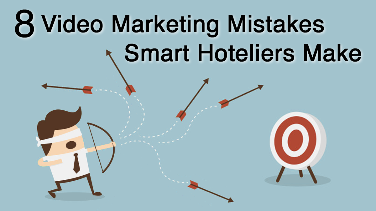 8 Video Marketing Mistakes Smart Hoteliers Make
