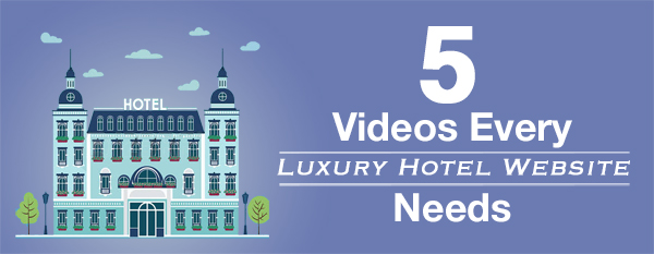 5 videos every luxury hotel needs for Hotel luxury website