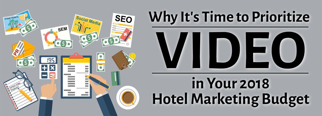 Why It's Time to Prioritize Video in Your 2018 Hotel Marketing Budget