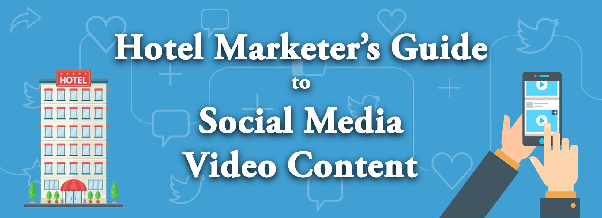 Hotel Marketer's Guide to Social Media Video Content